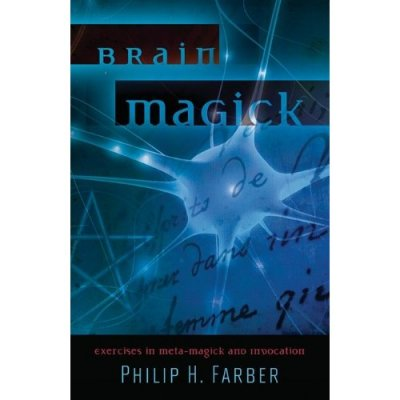 Brain Magick: Exercises in Meta-Magick and Invocation, by Philip H. Farber (Llewellyn Worldwide, 2011)